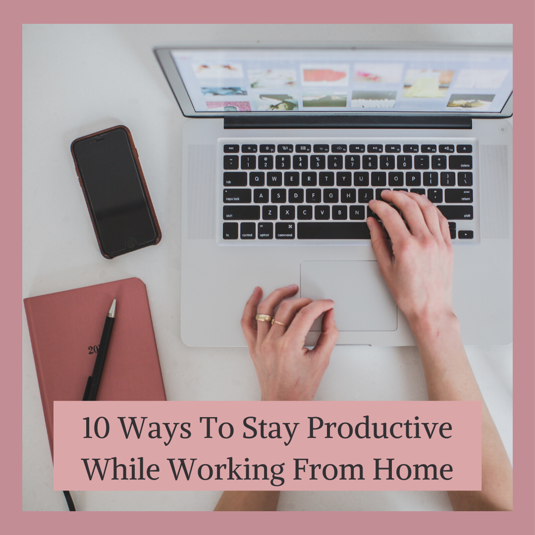 10 Ways to Stay Productive While Working from Home